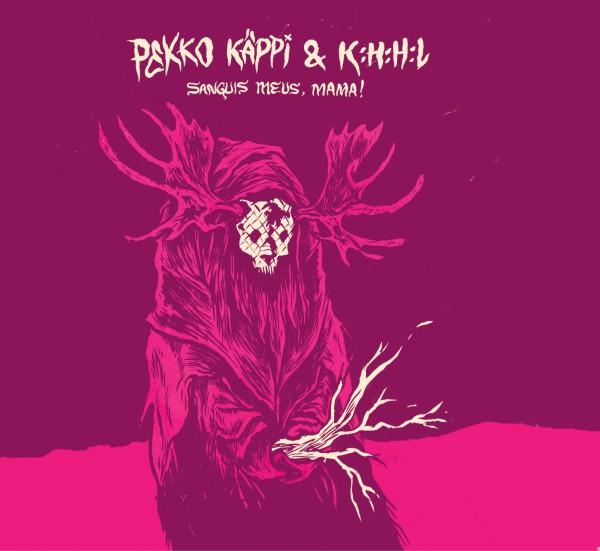 Käppi, Pekko & K:K:H:L - Sanguis Meus, Mama! CD