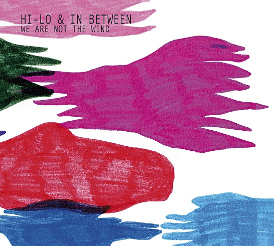 Hi-Lo & In Between - We are not the Wind CD