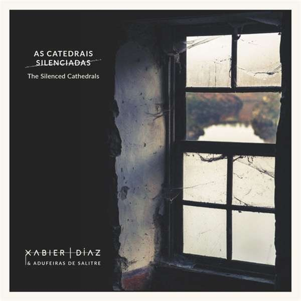 Xabier Diaz & Adufeiras de Salitre - The Silenced Cathedrals CD