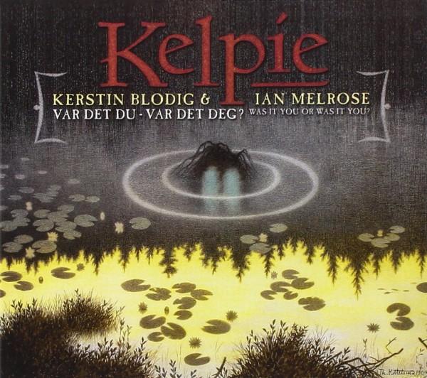 Blodig, Kerstin & Ian Melrose - Kelpie - Var det du? CD