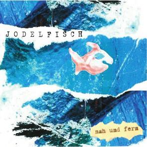 Jodelfisch - Nah und Fern CD