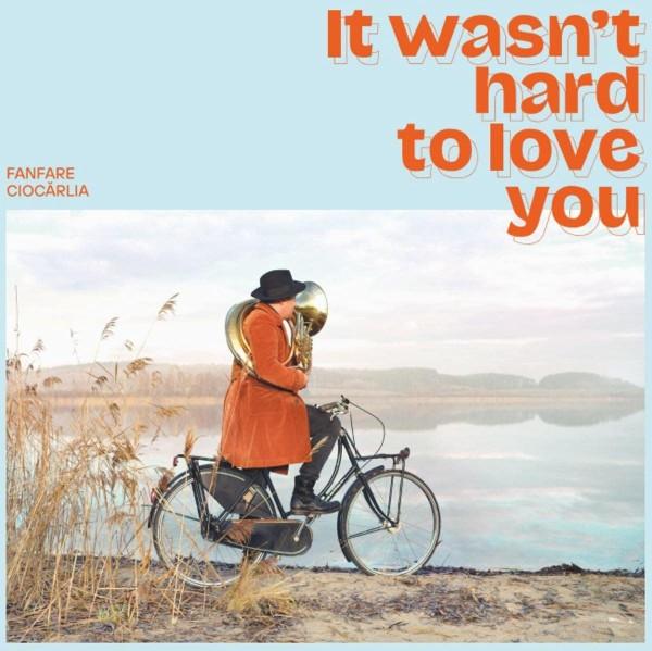 Fanfare Ciocarlia - It Wasn't Hard to Love You CD